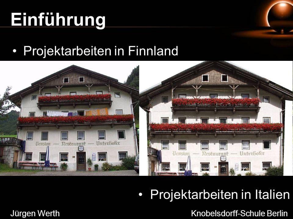 Projektarbeiten in Finnland Projektarbeiten in Italien Jürgen Werth Knobelsdorff-Schule Berlin Einführung