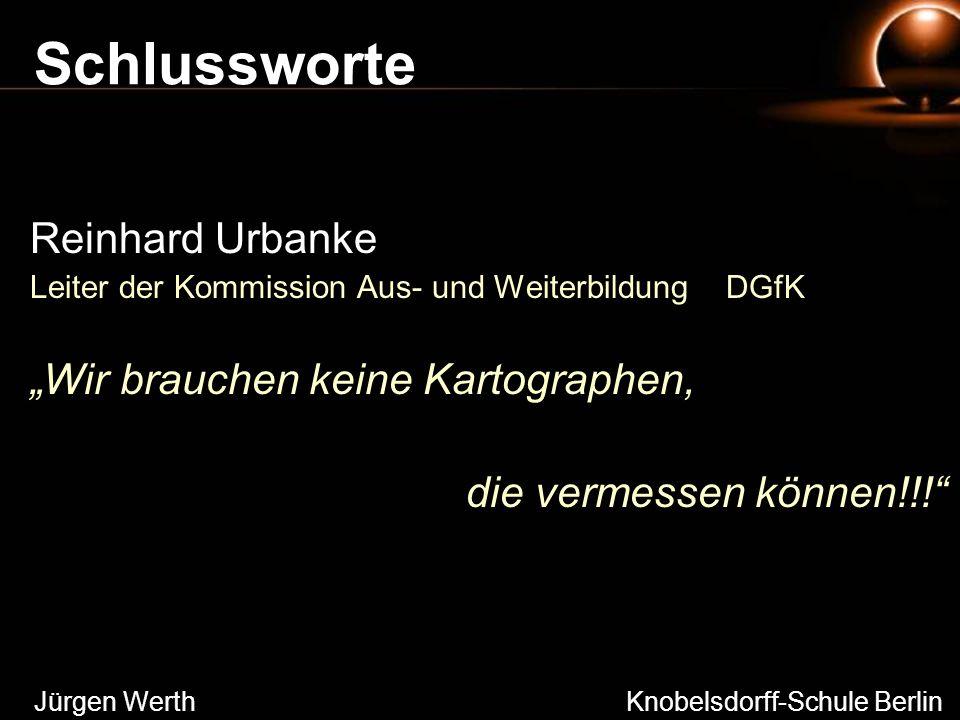 Schlussworte Reinhard Urbanke Leiter der Kommission Aus- und Weiterbildung DGfK Wir brauchen keine Kartographen, die vermessen können!!! Jürgen Werth