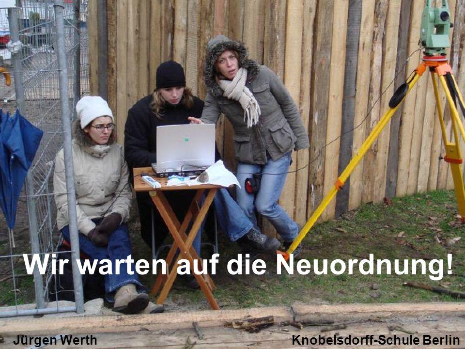 Wir warten auf die Neuordnung! Jürgen Werth Knobelsdorff-Schule Berlin