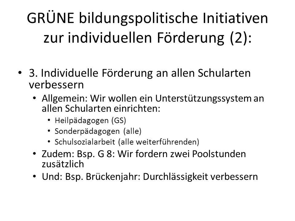 GRÜNE bildungspolitische Initiativen zur individuellen Förderung (2): 3. Individuelle Förderung an allen Schularten verbessern Allgemein: Wir wollen e