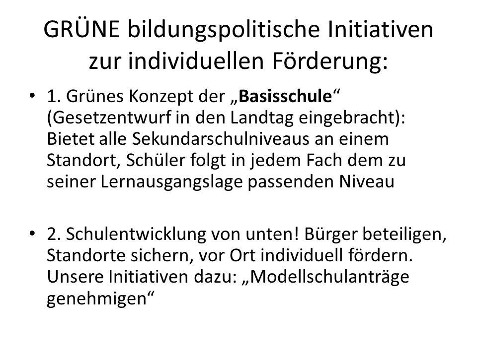 GRÜNE bildungspolitische Initiativen zur individuellen Förderung: 1. Grünes Konzept der Basisschule (Gesetzentwurf in den Landtag eingebracht): Bietet