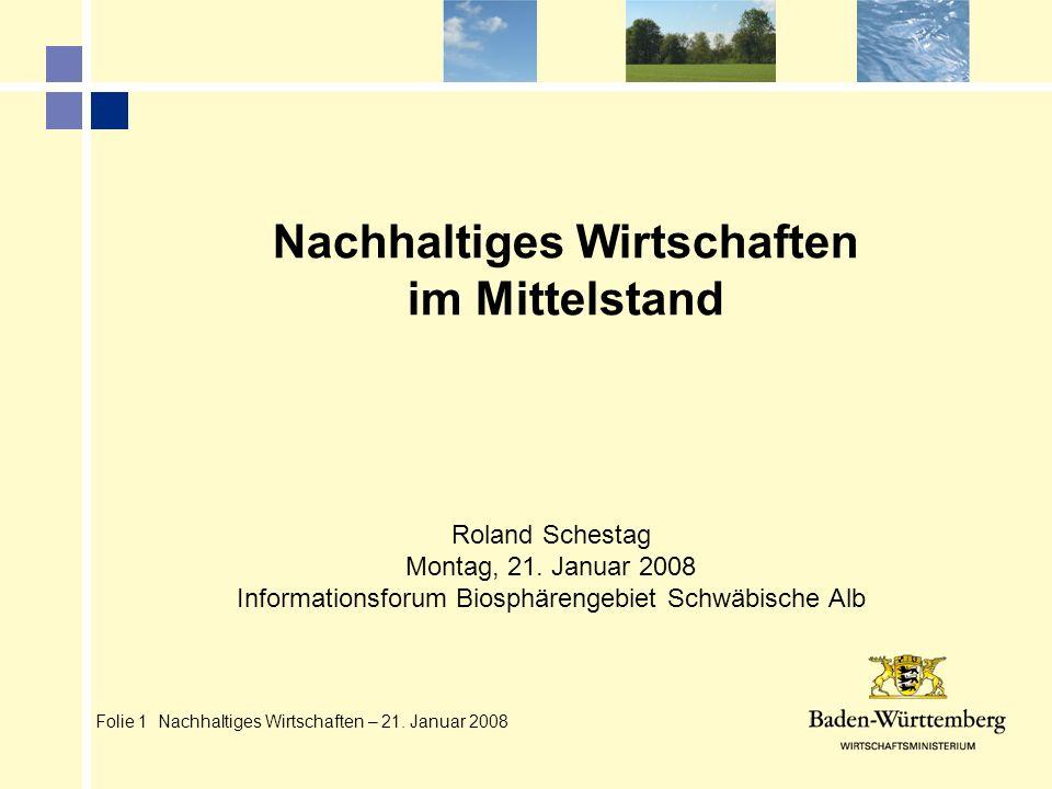 Folie 1 Nachhaltiges Wirtschaften – 21. Januar 2008 Nachhaltiges Wirtschaften im Mittelstand Roland Schestag Montag, 21. Januar 2008 Informationsforum