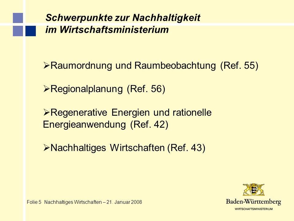 Folie 5 Nachhaltiges Wirtschaften – 21. Januar 2008 Raumordnung und Raumbeobachtung (Ref. 55) Regionalplanung (Ref. 56) Regenerative Energien und rati