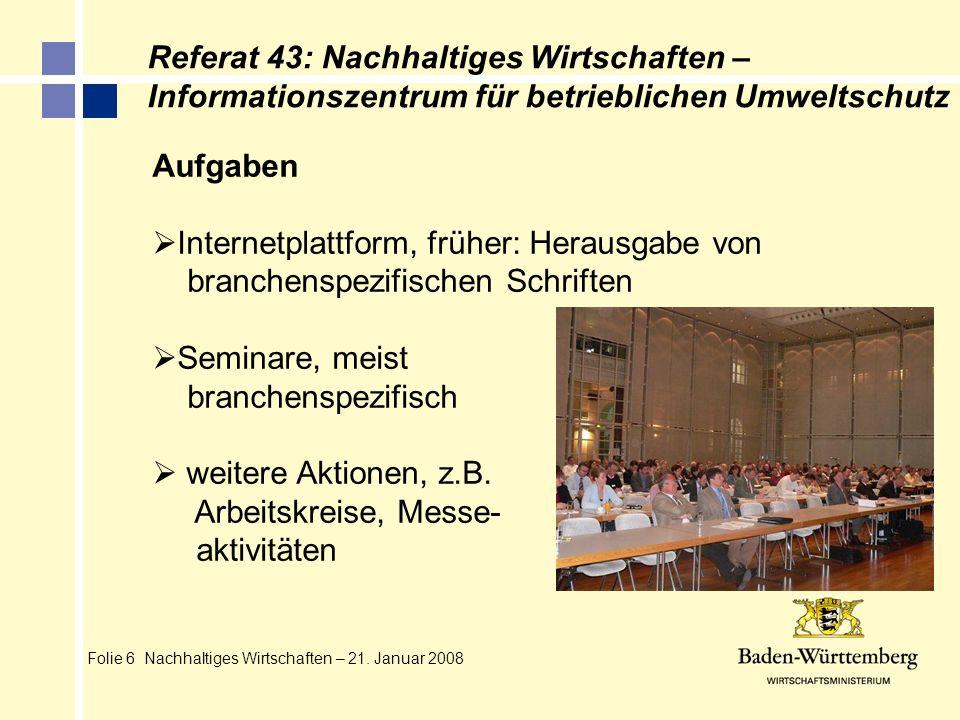 Folie 6 Nachhaltiges Wirtschaften – 21. Januar 2008 Aufgaben Internetplattform, früher: Herausgabe von branchenspezifischen Schriften Seminare, meist