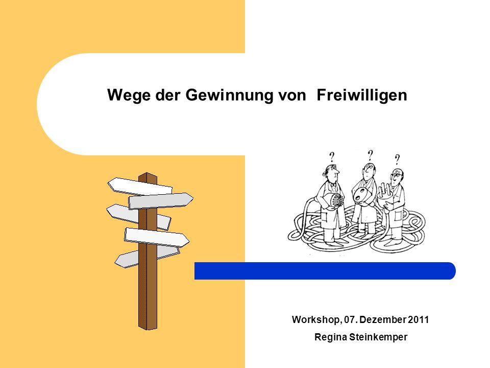 Wege der Gewinnung von Freiwilligen Workshop, 07. Dezember 2011 Regina Steinkemper