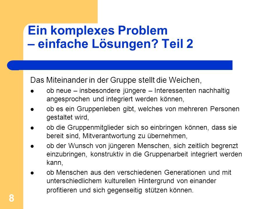 8 Ein komplexes Problem – einfache Lösungen? Teil 2 Das Miteinander in der Gruppe stellt die Weichen, ob neue – insbesondere jüngere – Interessenten n