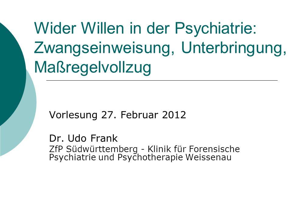 Wider Willen in der Psychiatrie: Zwangseinweisung, Unterbringung, Maßregelvollzug Vorlesung 27.