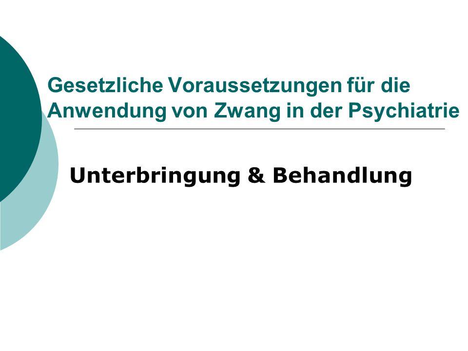 Gesetzliche Voraussetzungen für die Anwendung von Zwang in der Psychiatrie Unterbringung & Behandlung