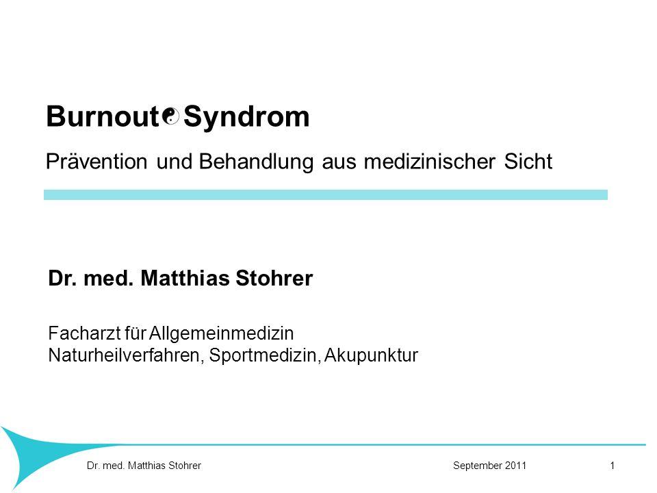 Burnout Syndrom Prävention und Behandlung aus medizinischer Sicht Dr. med. Matthias Stohrer Facharzt für Allgemeinmedizin Naturheilverfahren, Sportmed