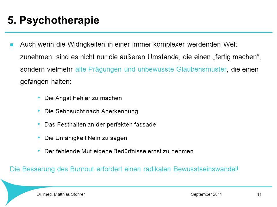 5. Psychotherapie Auch wenn die Widrigkeiten in einer immer komplexer werdenden Welt zunehmen, sind es nicht nur die äußeren Umstände, die einen ferti