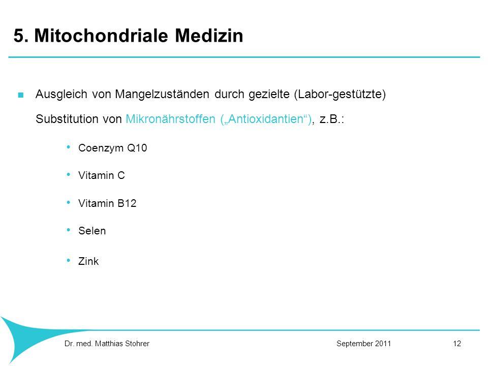 5. Mitochondriale Medizin Ausgleich von Mangelzuständen durch gezielte (Labor-gestützte) Substitution von Mikronährstoffen (Antioxidantien), z.B.: Coe