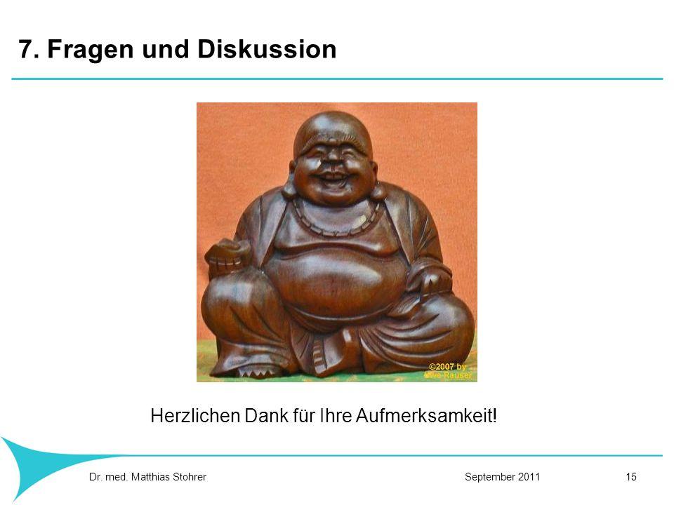 7. Fragen und Diskussion Dr. med. Matthias Stohrer September 2011 15 Herzlichen Dank für Ihre Aufmerksamkeit!