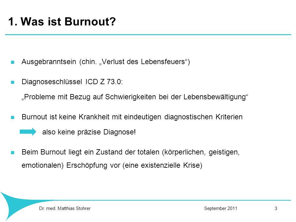 1. Was ist Burnout? Ausgebranntsein (chin. Verlust des Lebensfeuers) Diagnoseschlüssel ICD Z 73.0: Probleme mit Bezug auf Schwierigkeiten bei der Lebe