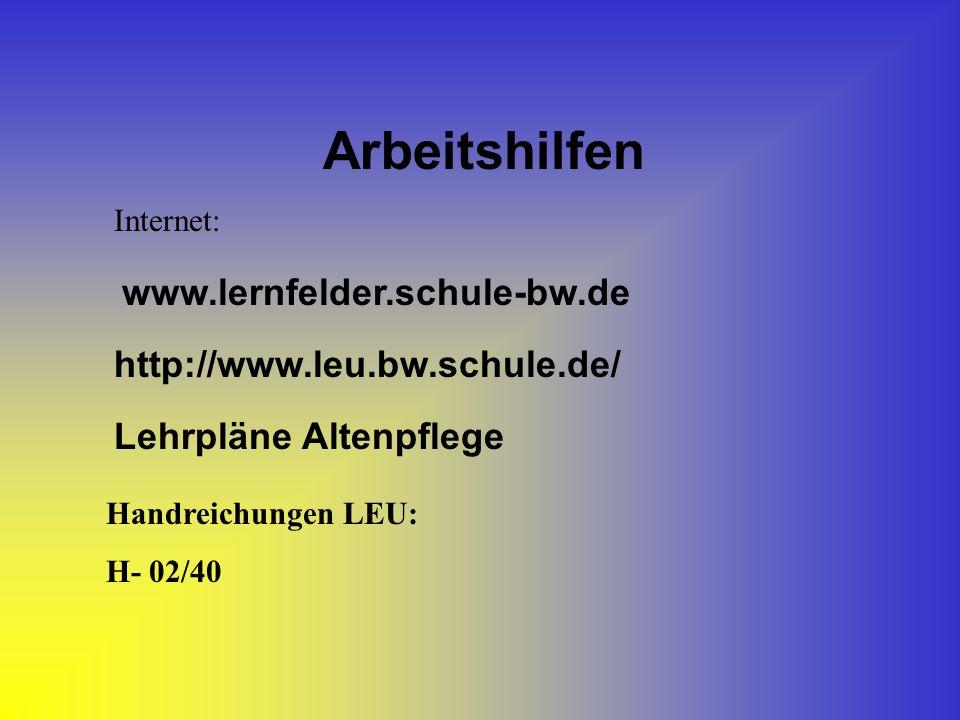 Arbeitshilfen Internet: www.lernfelder.schule-bw.de Handreichungen LEU: H- 02/40 http://www.leu.bw.schule.de/ Lehrpläne Altenpflege