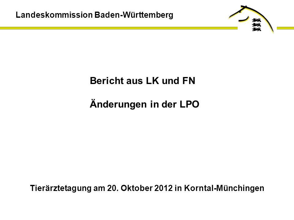 Landeskommission Baden-Württemberg Bericht aus LK und FN Änderungen in der LPO Tierärztetagung am 20. Oktober 2012 in Korntal-Münchingen
