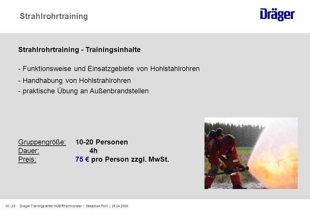 Dräger Trainingscenter MÜB Rheinmünster | Sebastian Pohl | 26.04.200910 | 23 Strahlrohrtraining Strahlrohrtraining - Trainingsinhalte - Funktionsweise