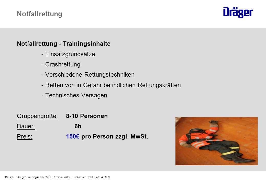 Dräger Trainingscenter MÜB Rheinmünster | Sebastian Pohl | 26.04.200916 | 23 Notfallrettung Notfallrettung - Trainingsinhalte - Einsatzgrundsätze - Cr
