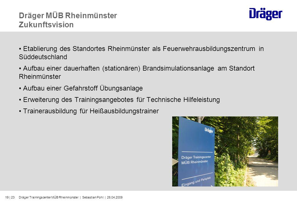 Dräger Trainingscenter MÜB Rheinmünster | Sebastian Pohl | 26.04.200919 | 23 Dräger MÜB Rheinmünster Zukunftsvision Etablierung des Standortes Rheinmü