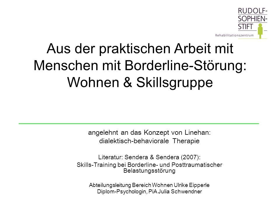Aus der praktischen Arbeit mit Menschen mit Borderline-Störung: Wohnen & Skillsgruppe angelehnt an das Konzept von Linehan: dialektisch-behaviorale Th