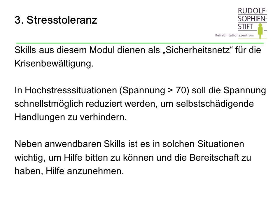 3. Stresstoleranz Skills aus diesem Modul dienen als Sicherheitsnetz für die Krisenbewältigung. In Hochstresssituationen (Spannung > 70) soll die Span