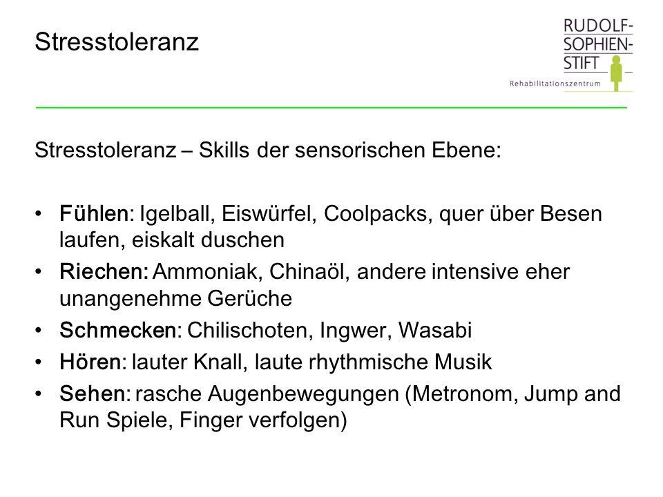Stresstoleranz Stresstoleranz – Skills der sensorischen Ebene: Fühlen: Igelball, Eiswürfel, Coolpacks, quer über Besen laufen, eiskalt duschen Riechen