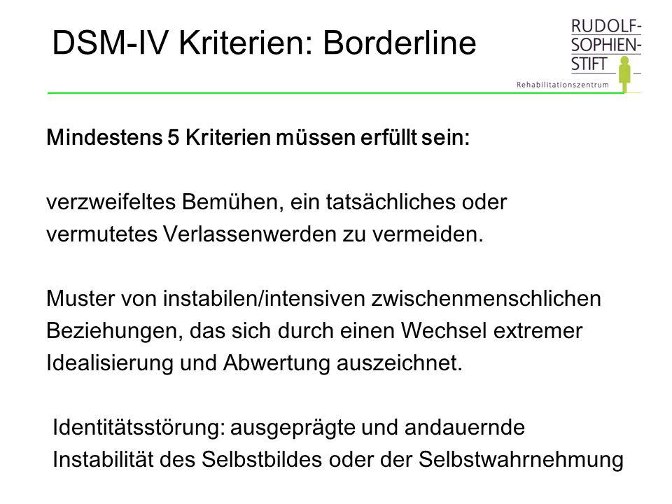 DSM-IV Kriterien: Borderline Mindestens 5 Kriterien müssen erfüllt sein: verzweifeltes Bemühen, ein tatsächliches oder vermutetes Verlassenwerden zu v