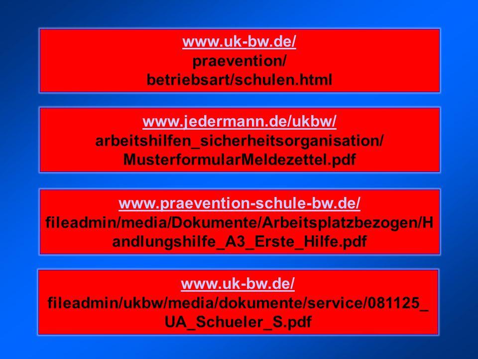 www.uk-bw.de/ praevention/ betriebsart/schulen.html www.jedermann.de/ukbw/ arbeitshilfen_sicherheitsorganisation/ MusterformularMeldezettel.pdf www.praevention-schule-bw.de/ fileadmin/media/Dokumente/Arbeitsplatzbezogen/H andlungshilfe_A3_Erste_Hilfe.pdf www.uk-bw.de/ fileadmin/ukbw/media/dokumente/service/081125_ UA_Schueler_S.pdf