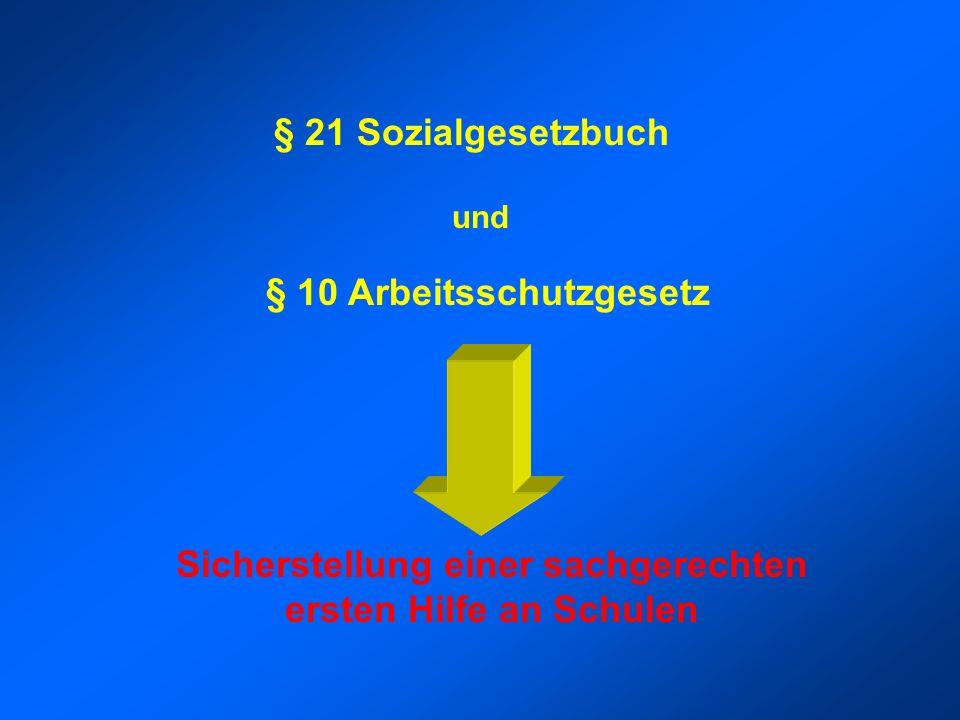 § 21 Sozialgesetzbuch § 10 Arbeitsschutzgesetz und Sicherstellung einer sachgerechten ersten Hilfe an Schulen