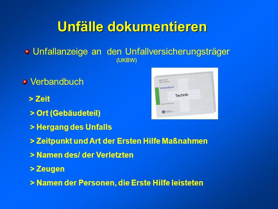 Unfälle dokumentieren Unfallanzeige an den Unfallversicherungsträger (UKBW) Verbandbuch > Zeit > Ort (Gebäudeteil) > Hergang des Unfalls > Zeitpunkt u
