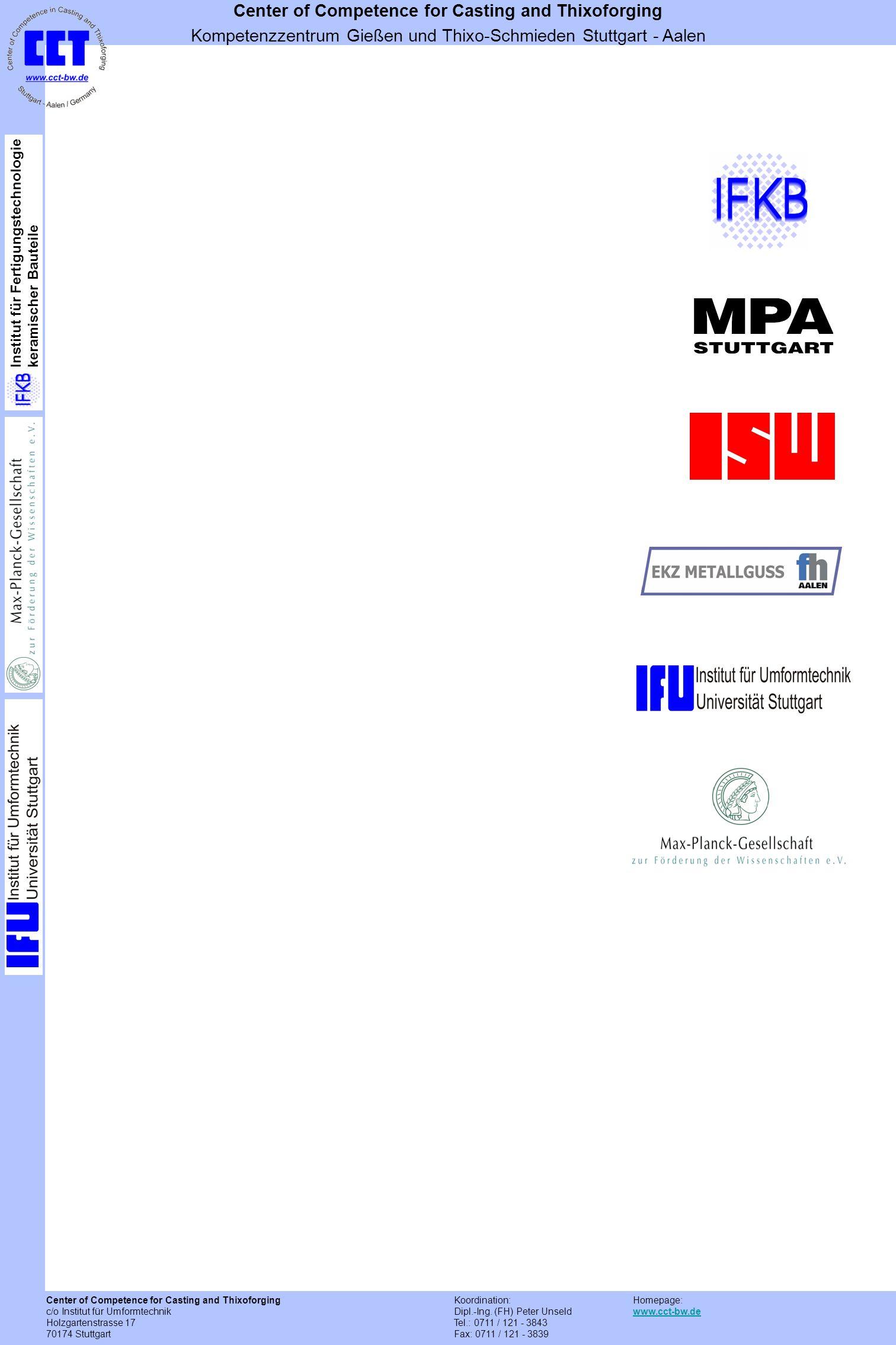 Center of Competence for Casting and Thixoforging c/o Institut für Umformtechnik Holzgartenstrasse 17 70174 Stuttgart Koordination: Dipl.-Ing. (FH) Pe