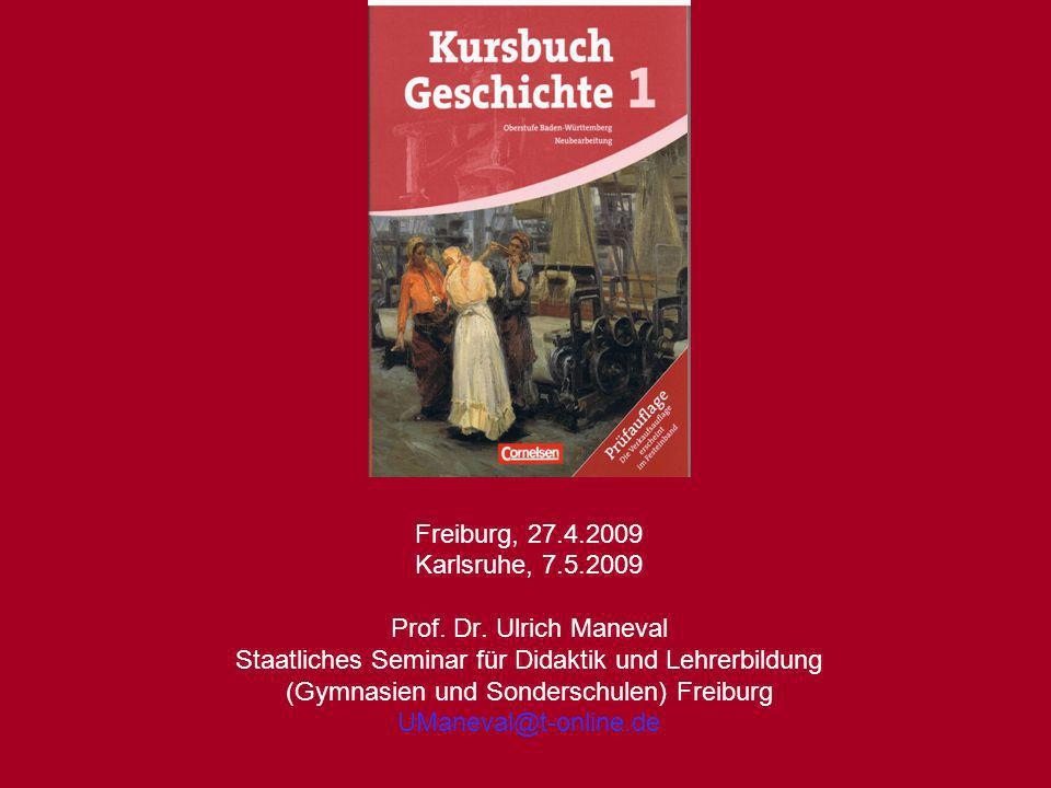 Freiburg, 27.4.2009 Karlsruhe, 7.5.2009 Prof. Dr. Ulrich Maneval Staatliches Seminar für Didaktik und Lehrerbildung (Gymnasien und Sonderschulen) Frei
