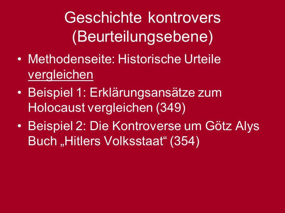Geschichte kontrovers (Beurteilungsebene) Methodenseite: Historische Urteile vergleichen Beispiel 1: Erklärungsansätze zum Holocaust vergleichen (349)