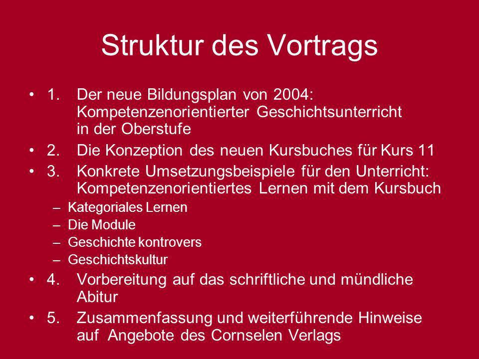 Struktur des Vortrags 1. Der neue Bildungsplan von 2004: Kompetenzenorientierter Geschichtsunterricht in der Oberstufe 2. Die Konzeption des neuen Kur