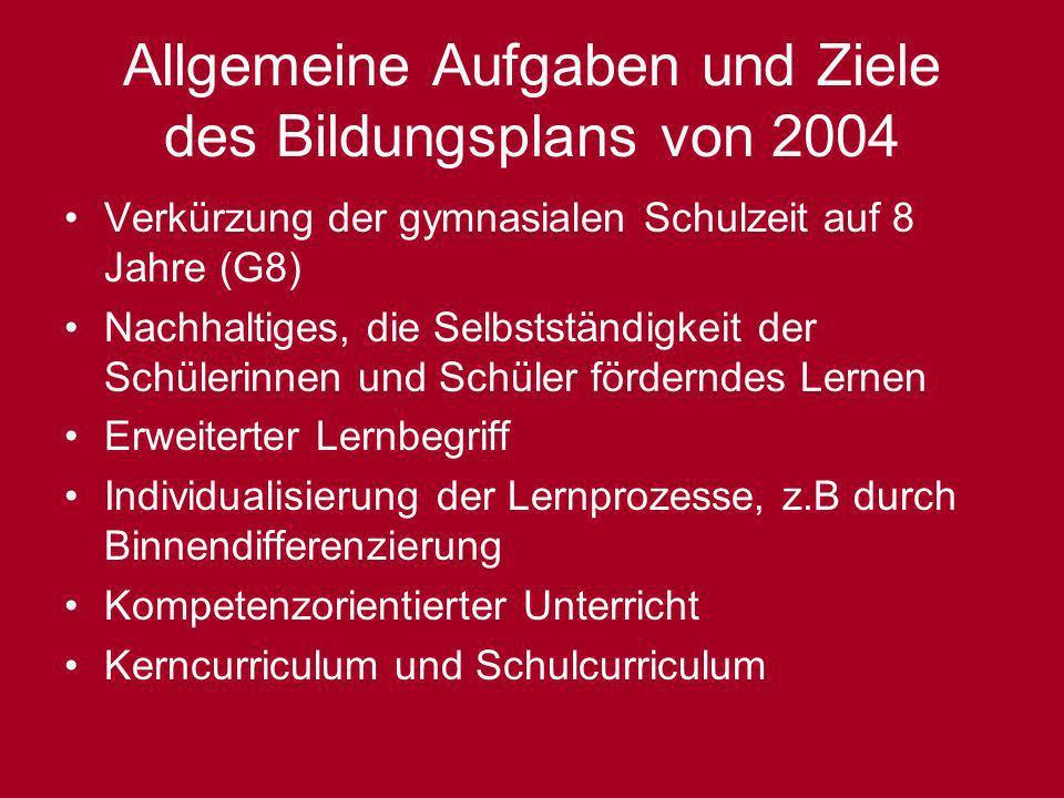 Allgemeine Aufgaben und Ziele des Bildungsplans von 2004 Verkürzung der gymnasialen Schulzeit auf 8 Jahre (G8) Nachhaltiges, die Selbstständigkeit der