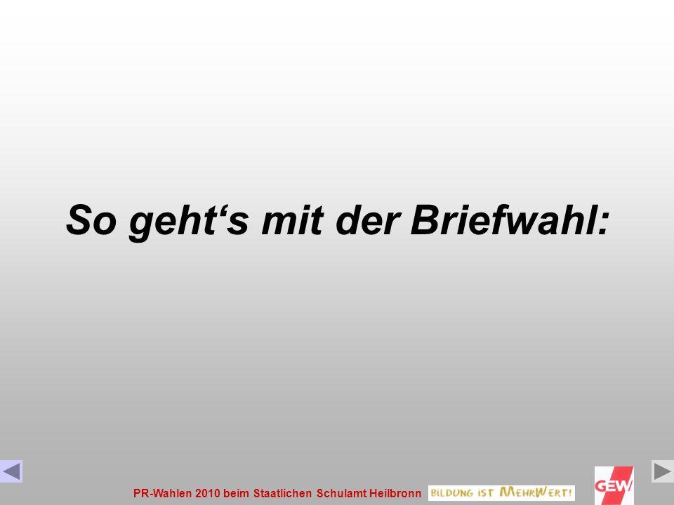 PR-Wahlen 2010 beim Staatlichen Schulamt Heilbronn10 1. Wahlgrundsatz Es gilt Briefwahl. Wegen der räumlichen Größe des Wahlgebiets geboten.