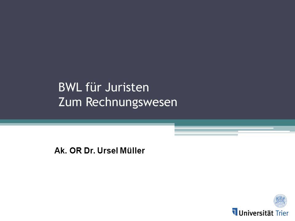 BWL für Juristen Zum Rechnungswesen Ak. OR Dr. Ursel Müller