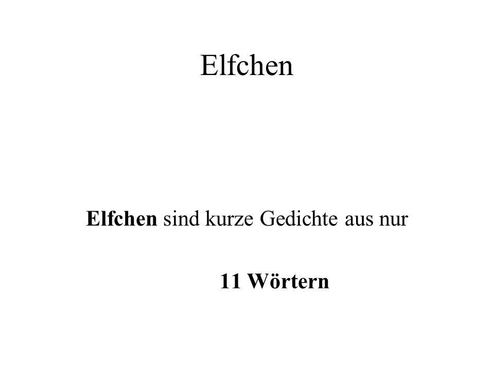 Elfchen Elfchen sind kurze Gedichte aus nur 11 Wörtern