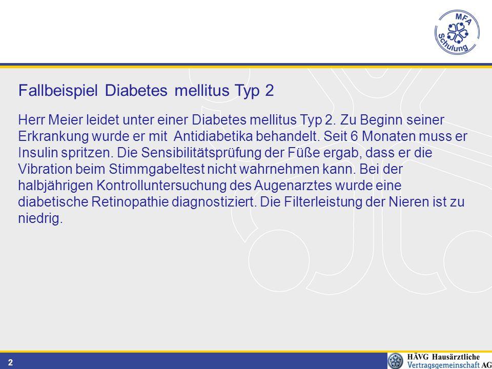 2 Fallbeispiel Diabetes mellitus Typ 2 Herr Meier leidet unter einer Diabetes mellitus Typ 2. Zu Beginn seiner Erkrankung wurde er mit Antidiabetika b