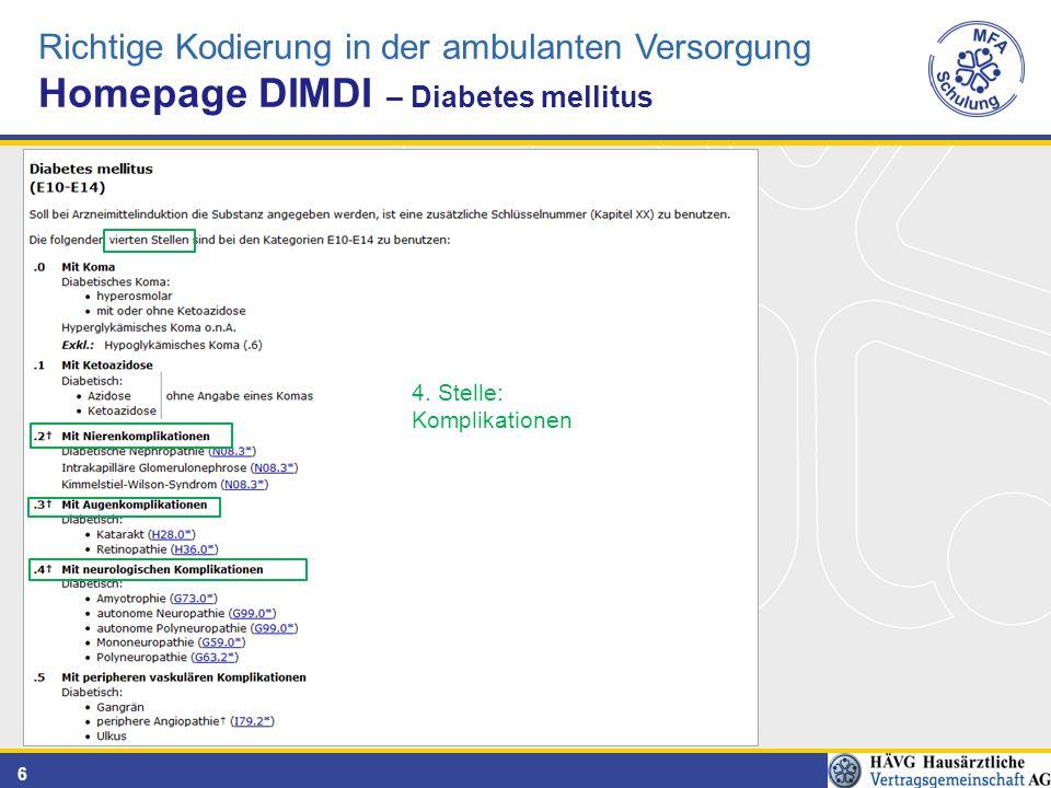 6 Richtige Kodierung in der ambulanten Versorgung Homepage DIMDI – Diabetes mellitus 4. Stelle: Komplikationen