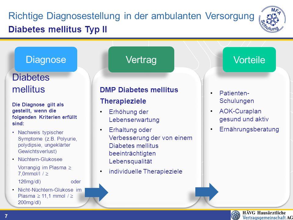 7 Richtige Diagnosestellung in der ambulanten Versorgung Diabetes mellitus Typ II Diabetes mellitus Die Diagnose gilt als gestellt, wenn die folgenden