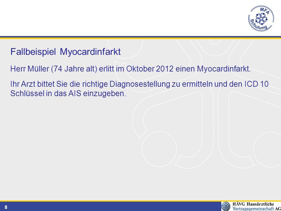 8 Fallbeispiel Myocardinfarkt Herr Müller (74 Jahre alt) erlitt im Oktober 2012 einen Myocardinfarkt. Ihr Arzt bittet Sie die richtige Diagnosestellun