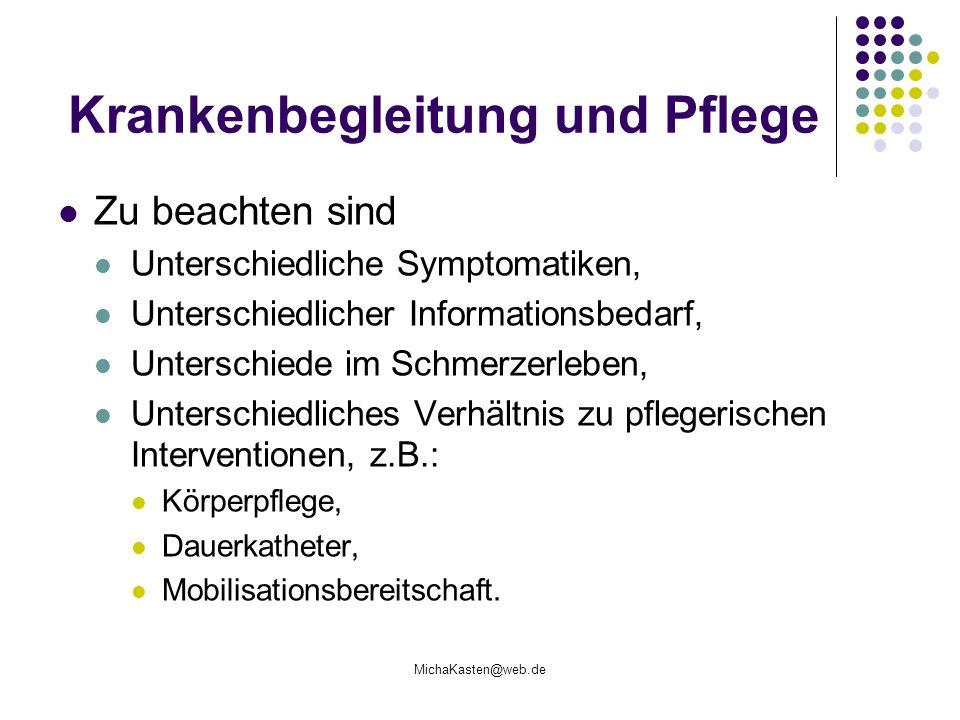 MichaKasten@web.de Krankenbegleitung und Pflege Zu beachten sind Unterschiedliche Symptomatiken, Unterschiedlicher Informationsbedarf, Unterschiede im