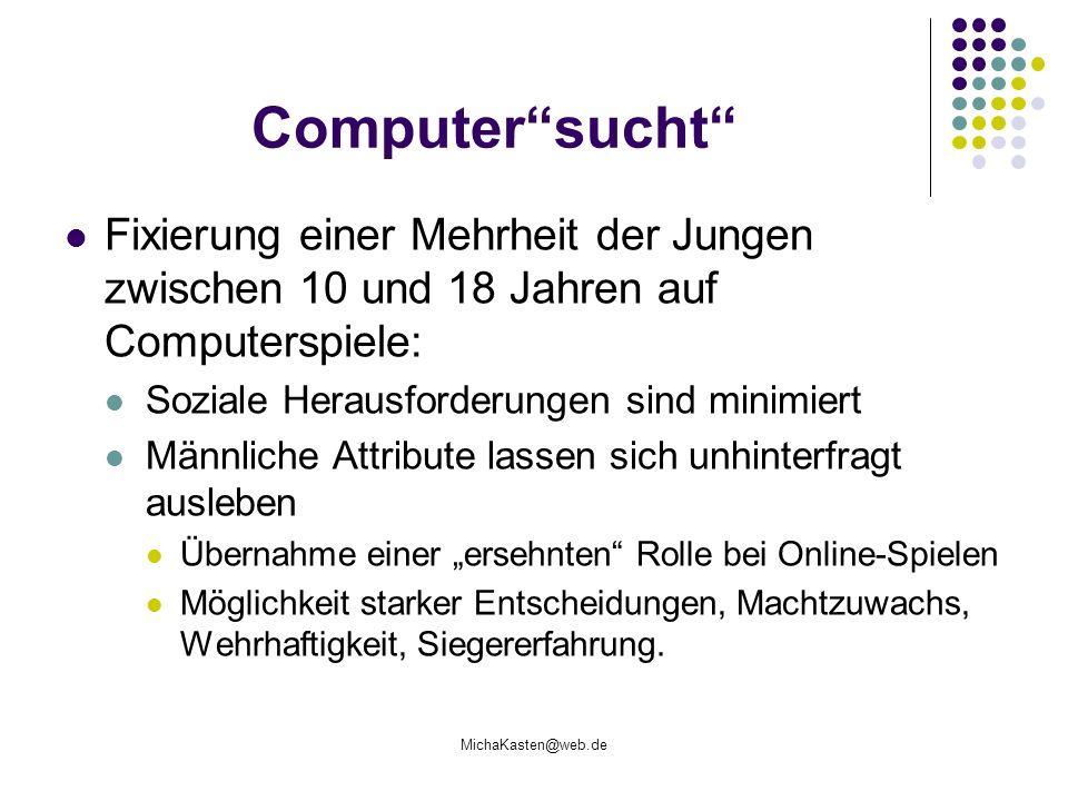 MichaKasten@web.de Computersucht Fixierung einer Mehrheit der Jungen zwischen 10 und 18 Jahren auf Computerspiele: Soziale Herausforderungen sind mini