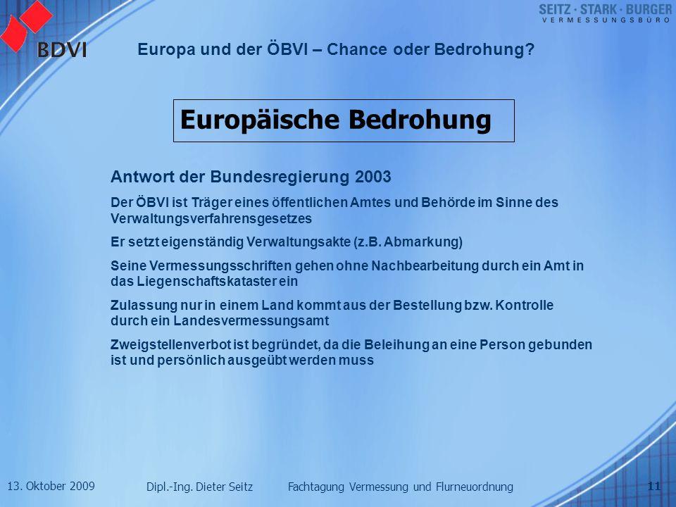 13. Oktober 2009 Dipl.-Ing. Dieter Seitz Fachtagung Vermessung und Flurneuordnung Europa und der ÖBVI – Chance oder Bedrohung? 11 Europäische Bedrohun