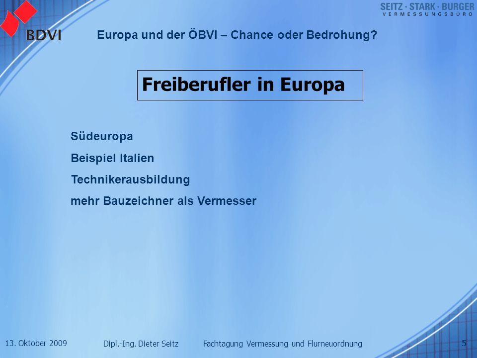 13. Oktober 2009 Dipl.-Ing. Dieter Seitz Fachtagung Vermessung und Flurneuordnung Europa und der ÖBVI – Chance oder Bedrohung? 5 Freiberufler in Europ