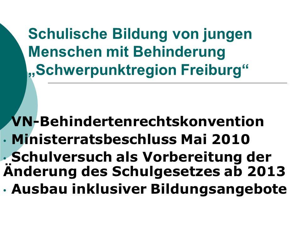 Schulische Bildung von jungen Menschen mit Behinderung Schwerpunktregion Freiburg VN-Behindertenrechtskonvention Ministerratsbeschluss Mai 2010 Schulv