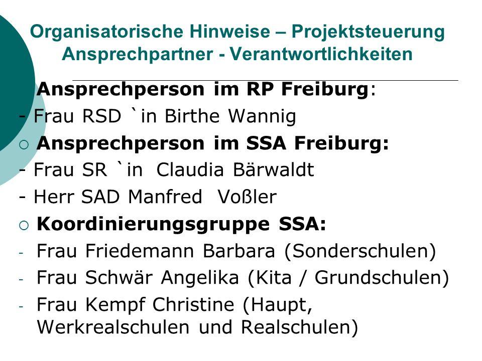 Organisatorische Hinweise – Projektsteuerung Ansprechpartner - Verantwortlichkeiten Ansprechperson im RP Freiburg: - Frau RSD `in Birthe Wannig Anspre