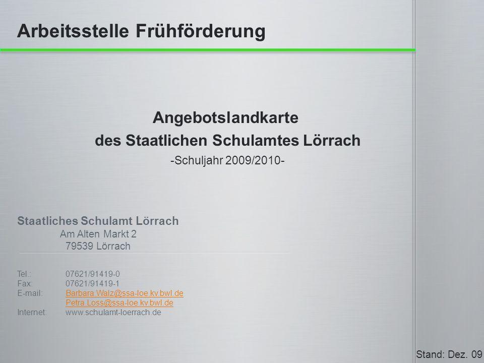 Staatliches Schulamt Lörrach Am Alten Markt 2 79539 Lörrach Stand: Dez. 09 Tel.: 07621/91419-0 Fax: 07621/91419-1 E-mail: Barbara.Walz@ssa-loe.kv.bwl.