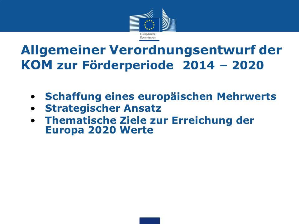 Allgemeiner Verordnungsentwurf der KOM zur Förderperiode 2014 – 2020 Schaffung eines europäischen Mehrwerts Strategischer Ansatz Thematische Ziele zur
