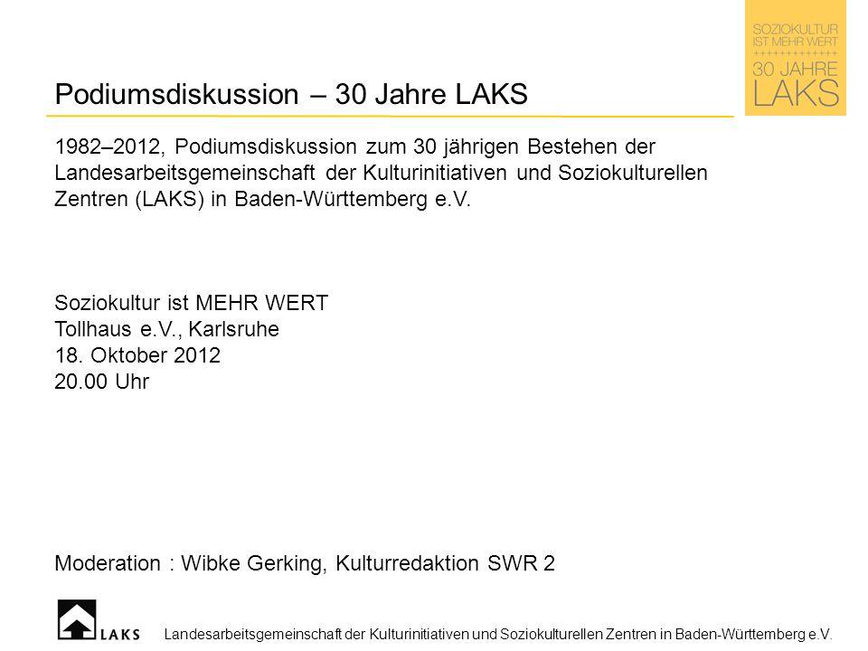 Podiumsdiskussion – 30 Jahre LAKS 1982–2012, Podiumsdiskussion zum 30 jährigen Bestehen der Landesarbeitsgemeinschaft der Kulturinitiativen und Soziokulturellen Zentren (LAKS) in Baden-Württemberg e.V.